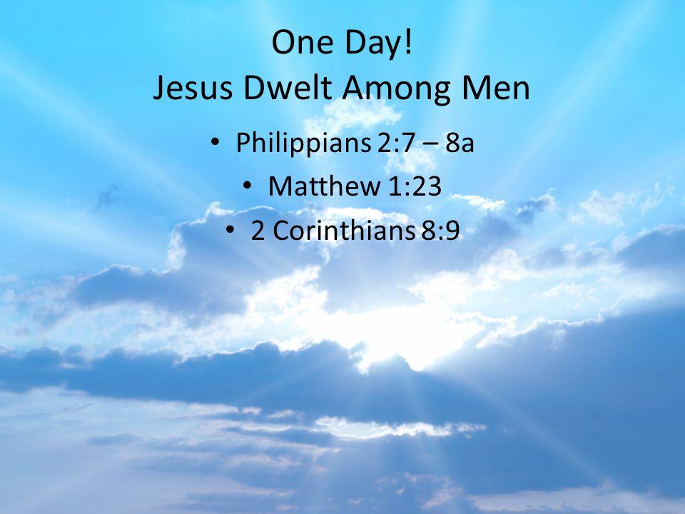 One Day! Jesus Dwelt Among Men