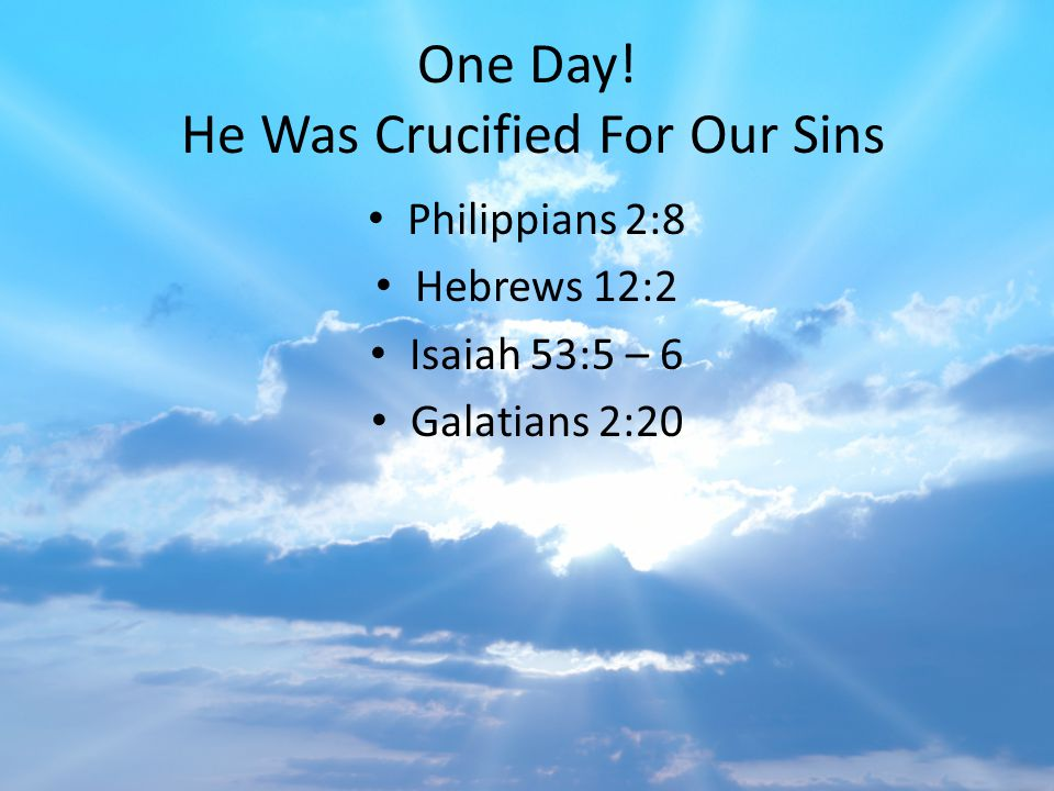One Day! He Was Crucified For Our Sins