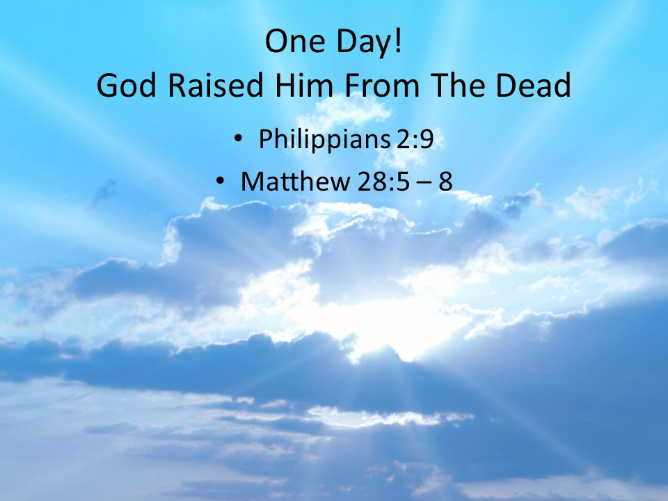One Day! God Raised Him From The Dead