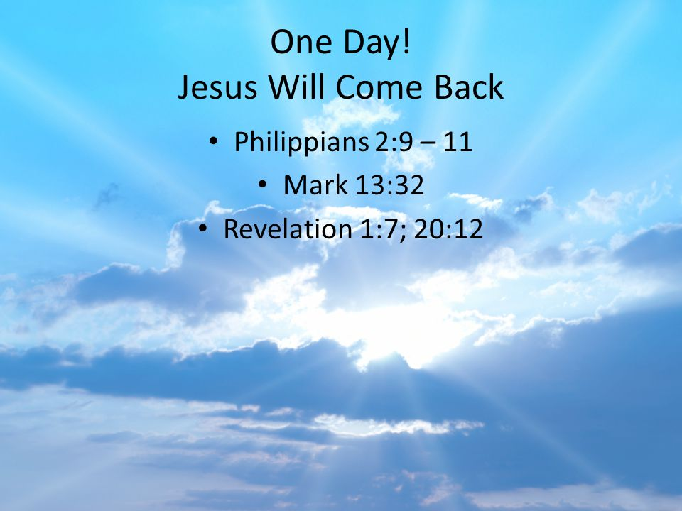 One Day! Jesus Will Come Back
