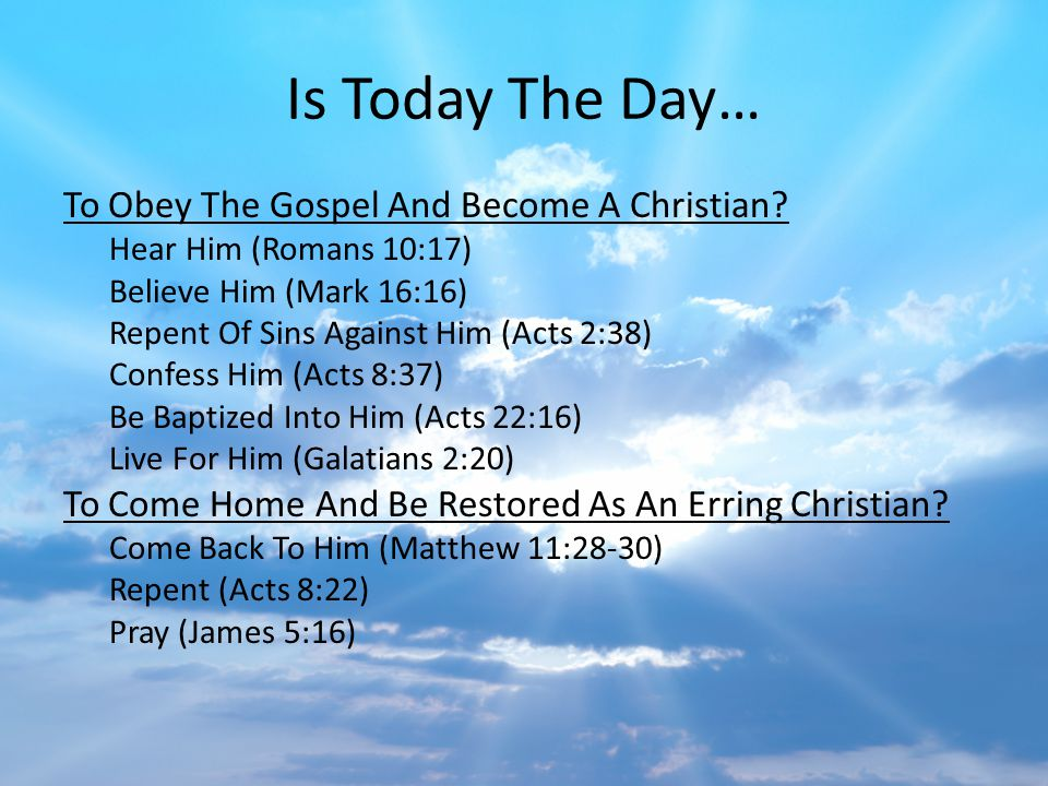 Is Today The Day… To Obey The Gospel And Become A Christian