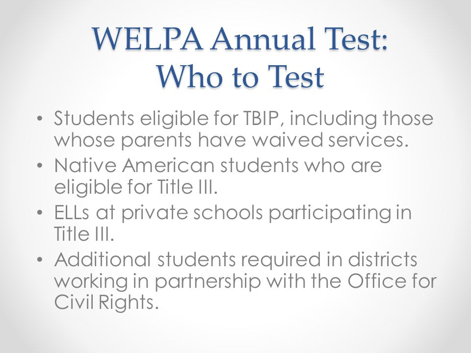 WELPA Annual Test: Who to Test