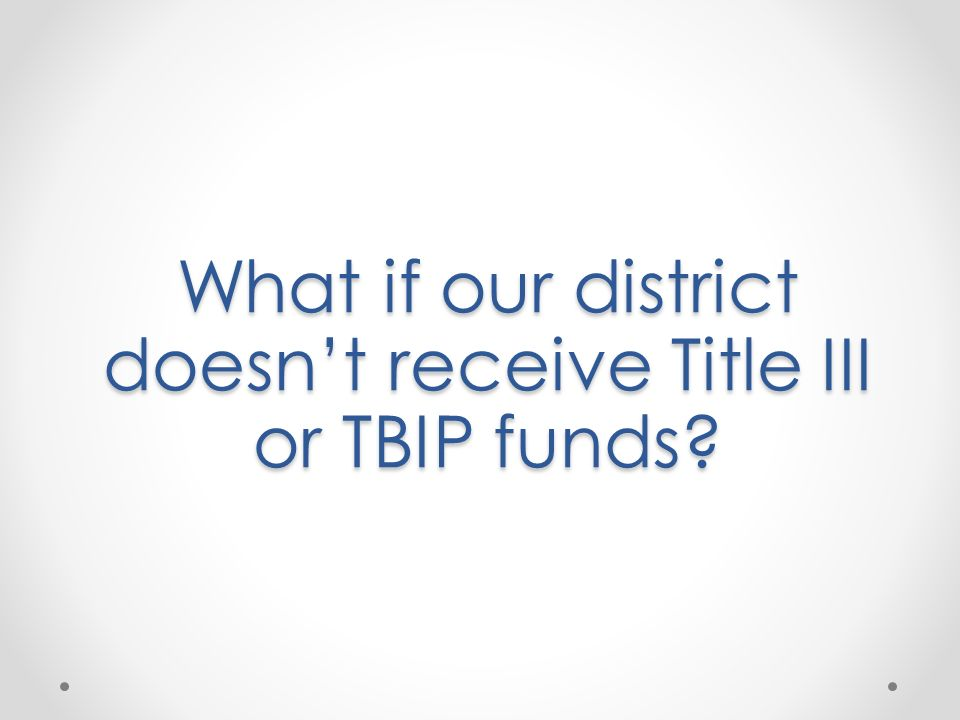 What if our district doesn't receive Title III or TBIP funds