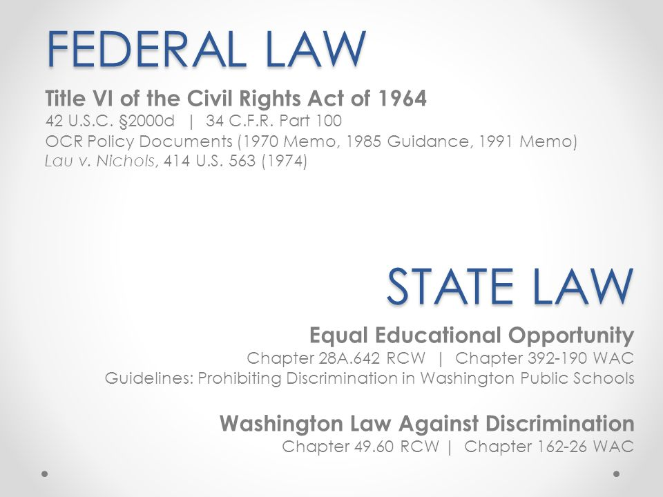 FEDERAL LAW STATE LAW Title VI of the Civil Rights Act of 1964