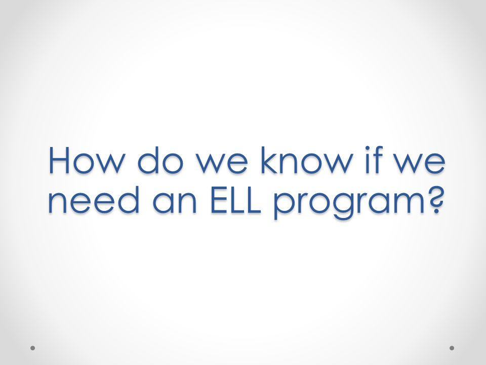 How do we know if we need an ELL program