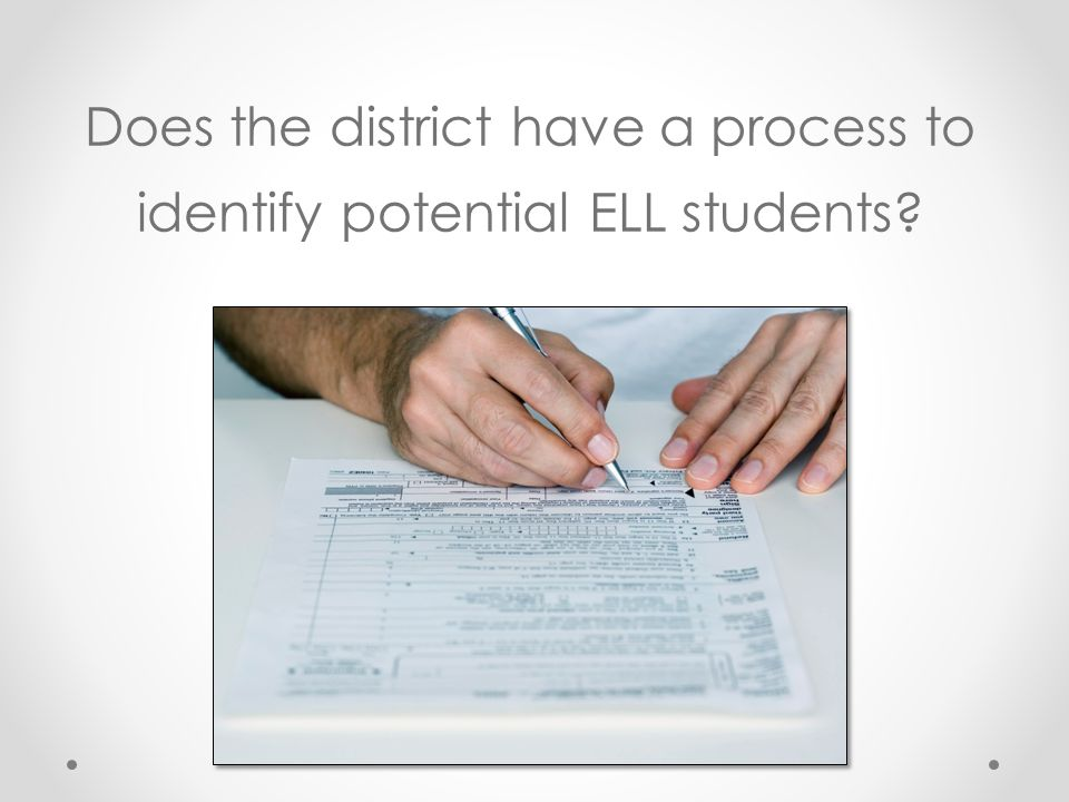 Does the district have a process to identify potential ELL students