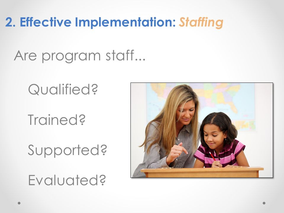 Are program staff... Qualified Trained Supported Evaluated