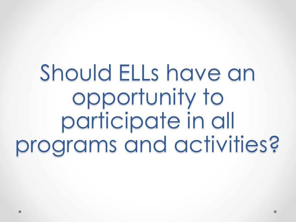 Should ELLs have an opportunity to participate in all programs and activities
