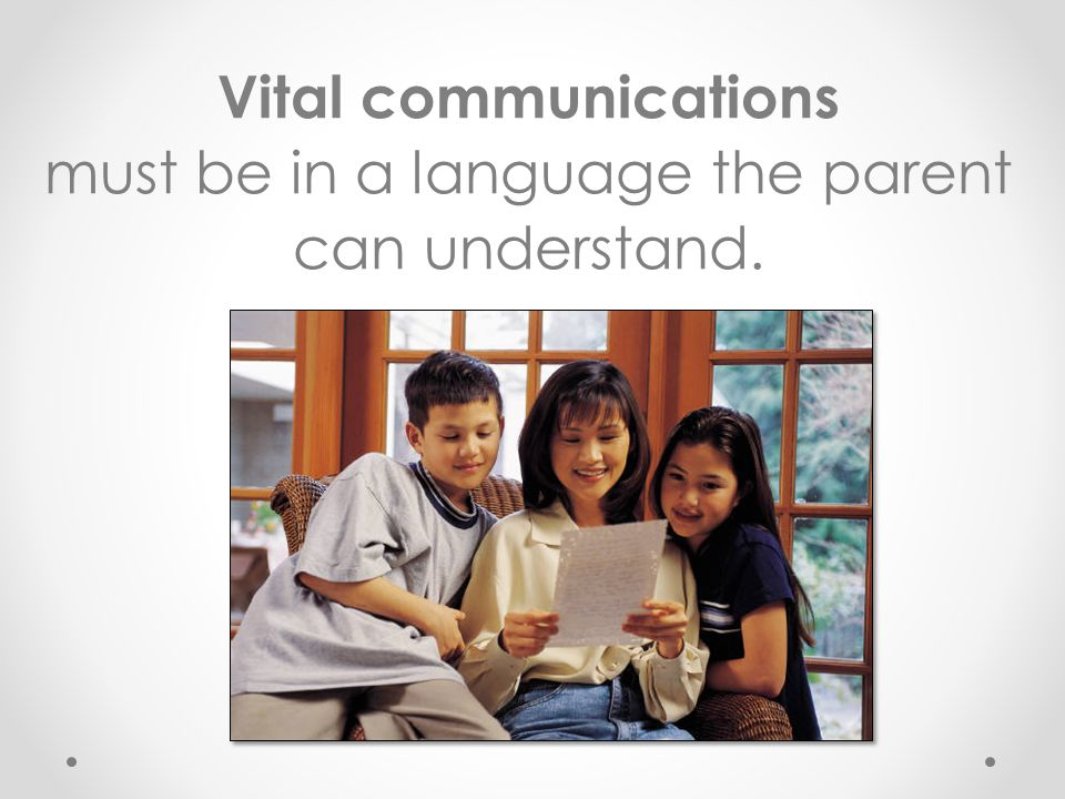 Vital communications must be in a language the parent can understand.