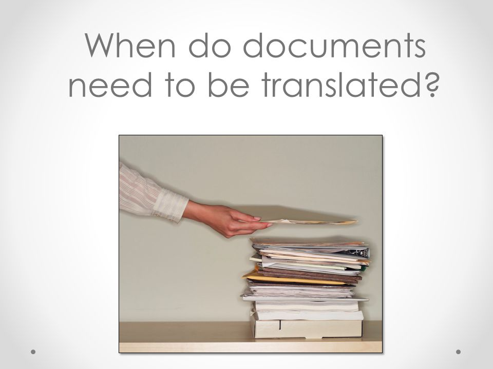 When do documents need to be translated