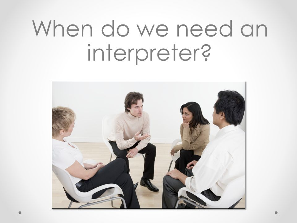 When do we need an interpreter