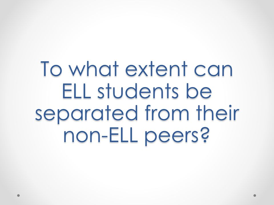 To what extent can ELL students be separated from their non-ELL peers