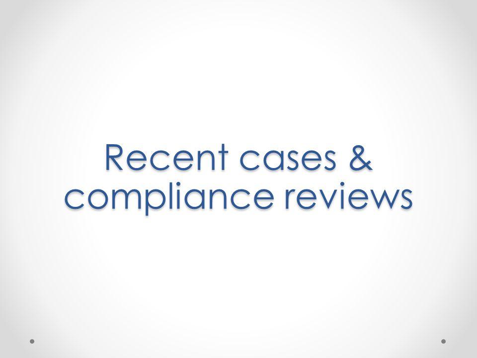 Recent cases & compliance reviews