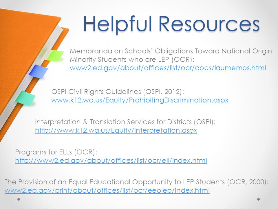 Helpful Resources Memoranda on Schools' Obligations Toward National Origin Minority Students who are LEP (OCR):