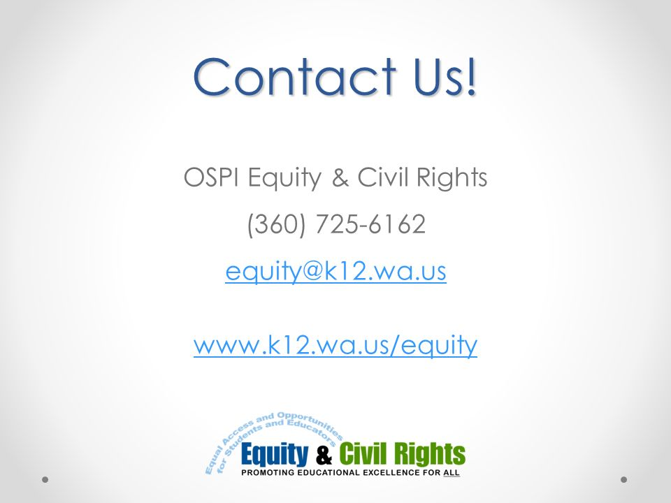 Contact Us. OSPI Equity & Civil Rights (360) 725-6162 equity@k12. wa