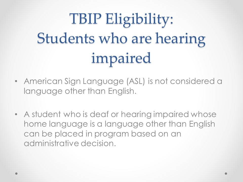 TBIP Eligibility: Students who are hearing impaired