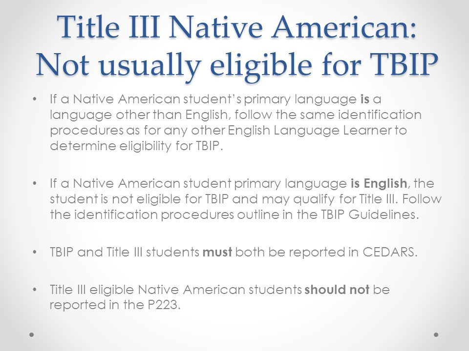 Title III Native American: Not usually eligible for TBIP