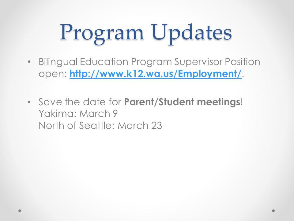 Program Updates Bilingual Education Program Supervisor Position open: http://www.k12.wa.us/Employment/.