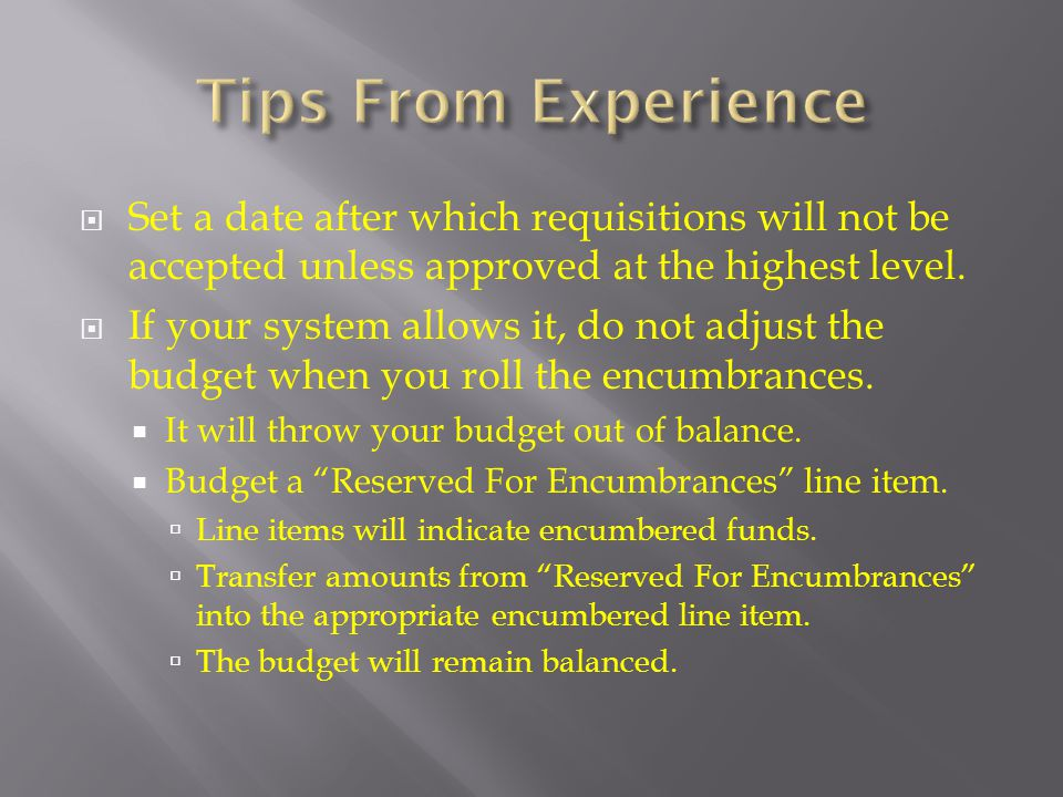 Tips From Experience Set a date after which requisitions will not be accepted unless approved at the highest level.