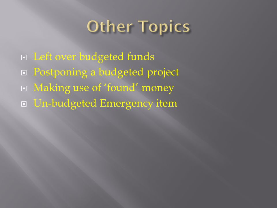 Other Topics Left over budgeted funds Postponing a budgeted project