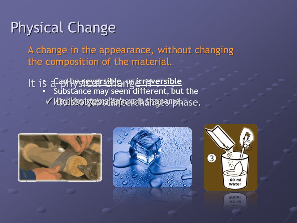 Physical Change It is a physical change if . . .