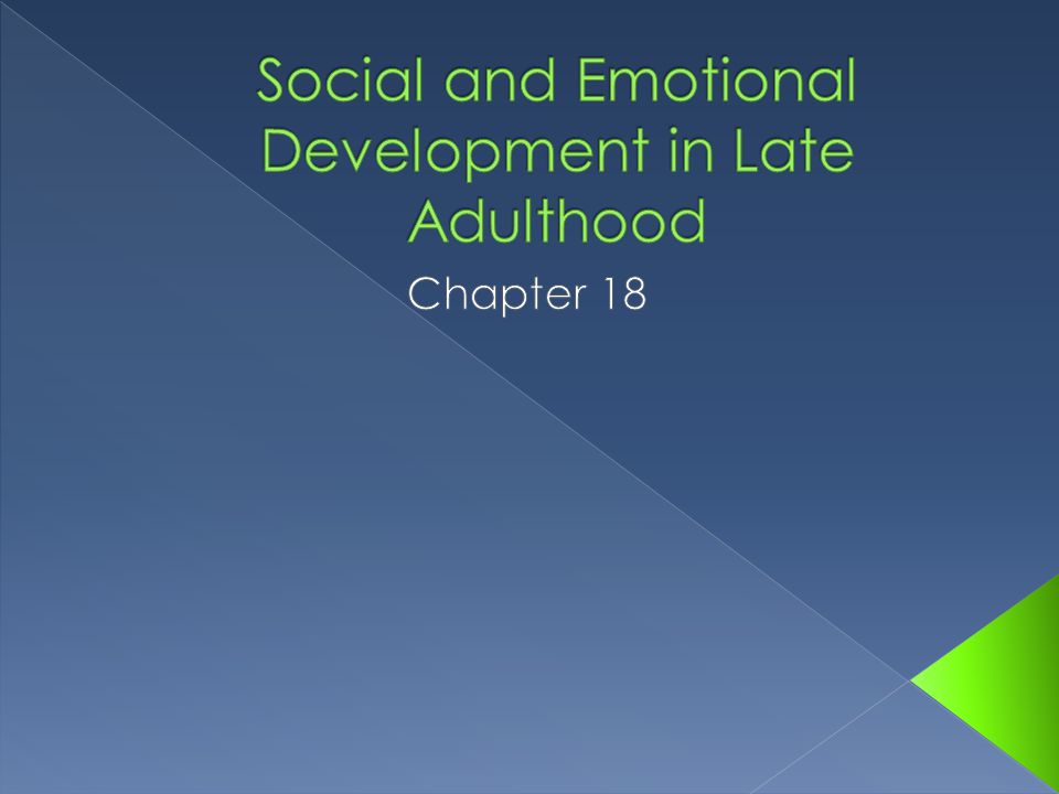 social development of late adulthood Commodate the specifics of the developmental period of late adulthood aim the  paper  theory of developmental tasks and erikson's theory of development  crises results  mendations for the creation of social policy in the areas of  health.