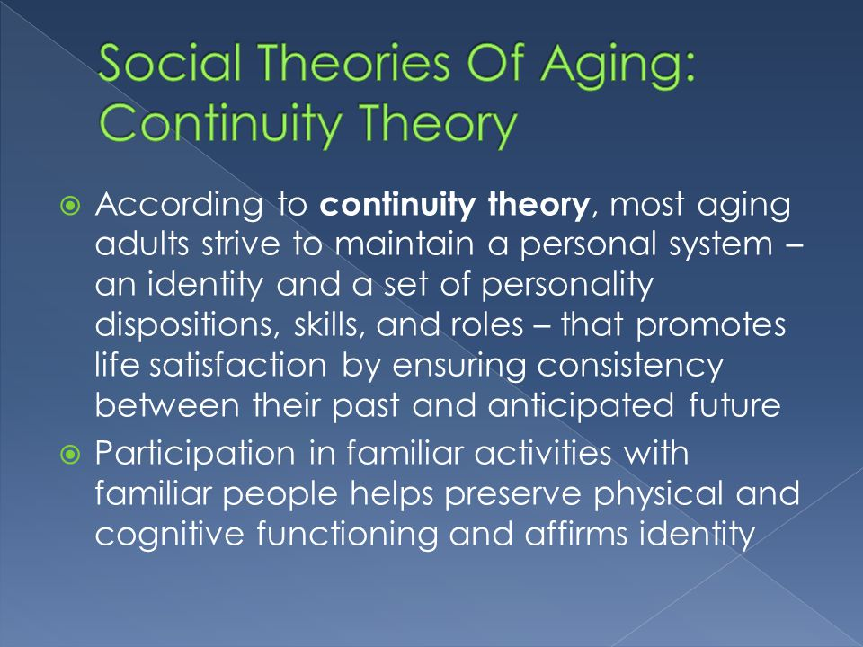 comparing the activity and continuity theory of aging The pursuit of a successful theory of aging is more than just an intellectual click here for trusted web links on theories of aging reviewer: steven n austad.