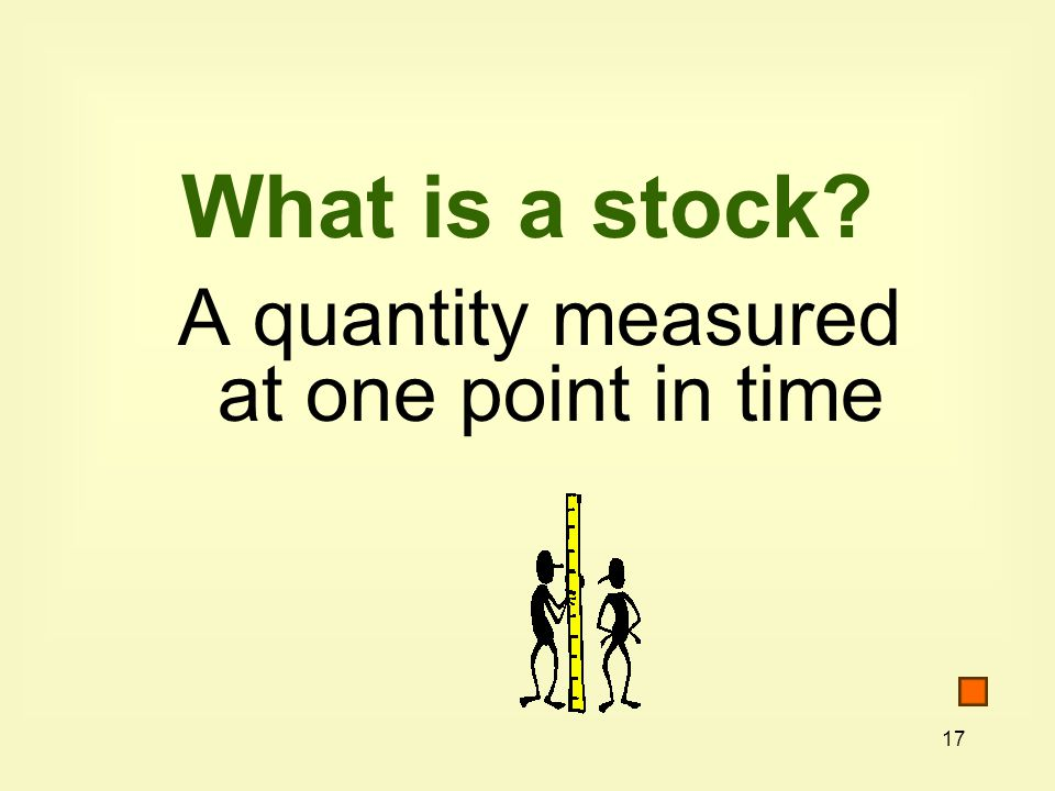 What is a stock A quantity measured at one point in time