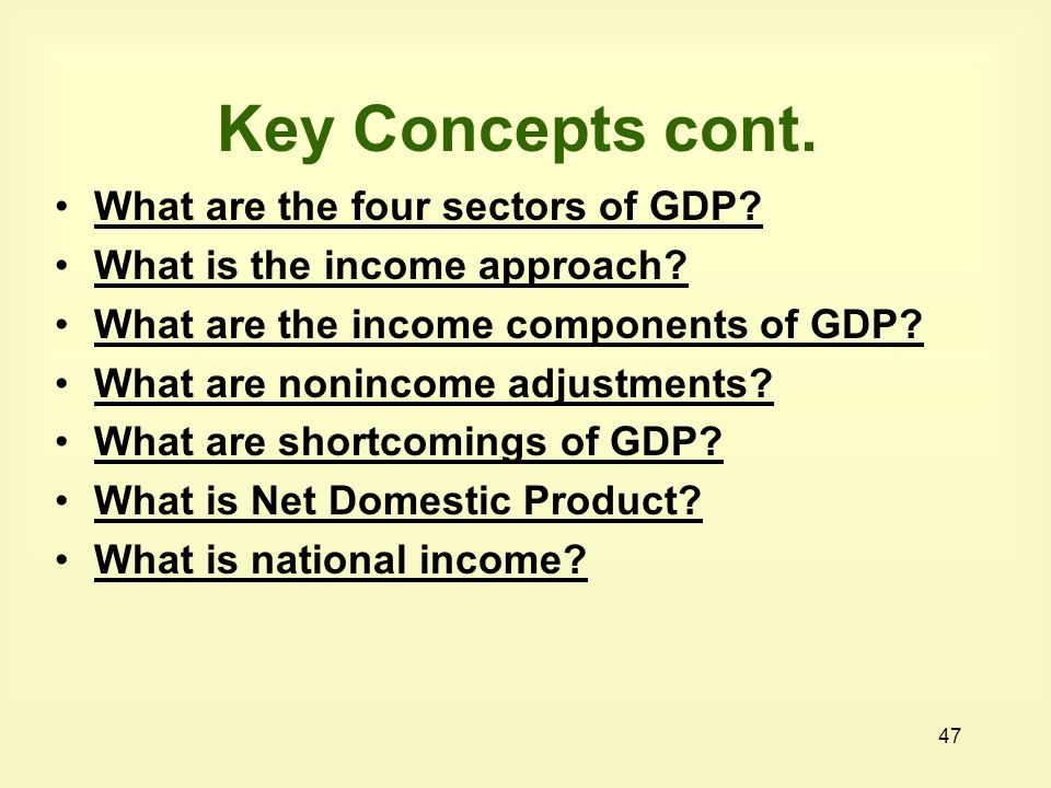 Key Concepts cont. What are the four sectors of GDP