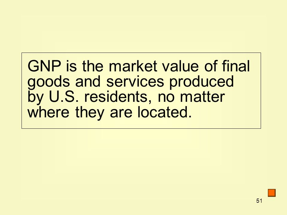 GNP is the market value of final goods and services produced by U. S