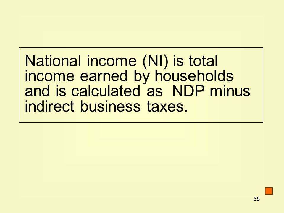 National income (NI) is total income earned by households and is calculated as NDP minus indirect business taxes.