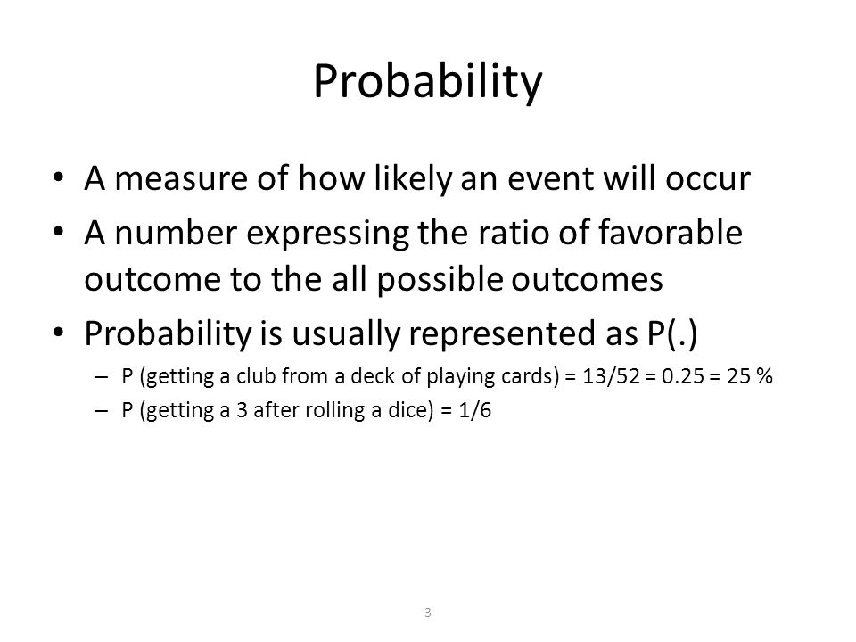 Probability A measure of how likely an event will occur