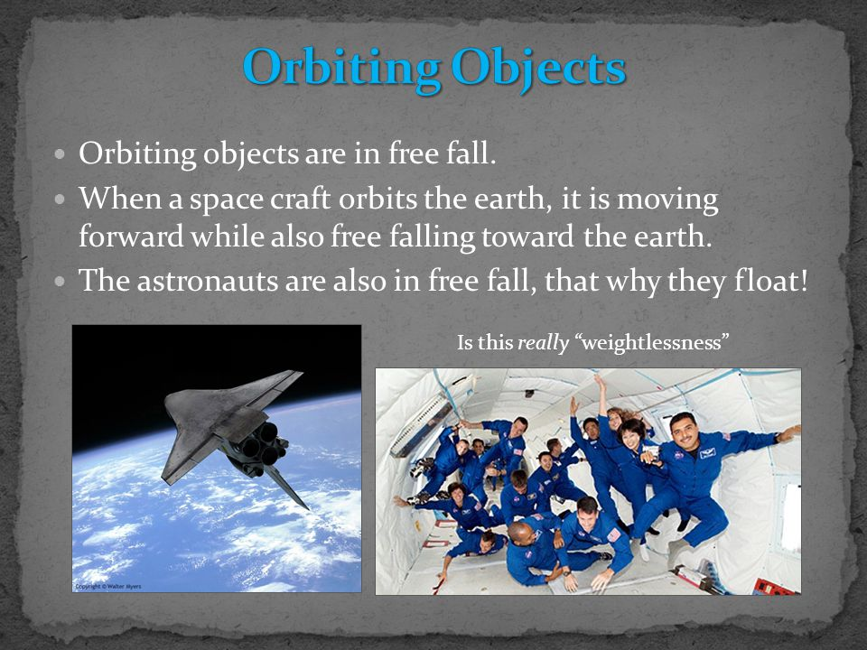 Orbiting Objects Orbiting objects are in free fall.