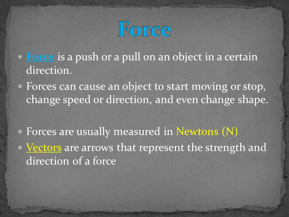 Force Force is a push or a pull on an object in a certain direction.