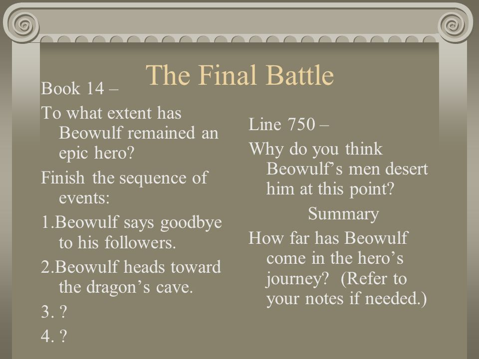 an analysis of the first battle of beowulf In beowulf, beowulf fights three different monsters the first monster he fights is grendel, the second is grendel's mom, and the third is a dragon each fight shows an important part of beowulf .