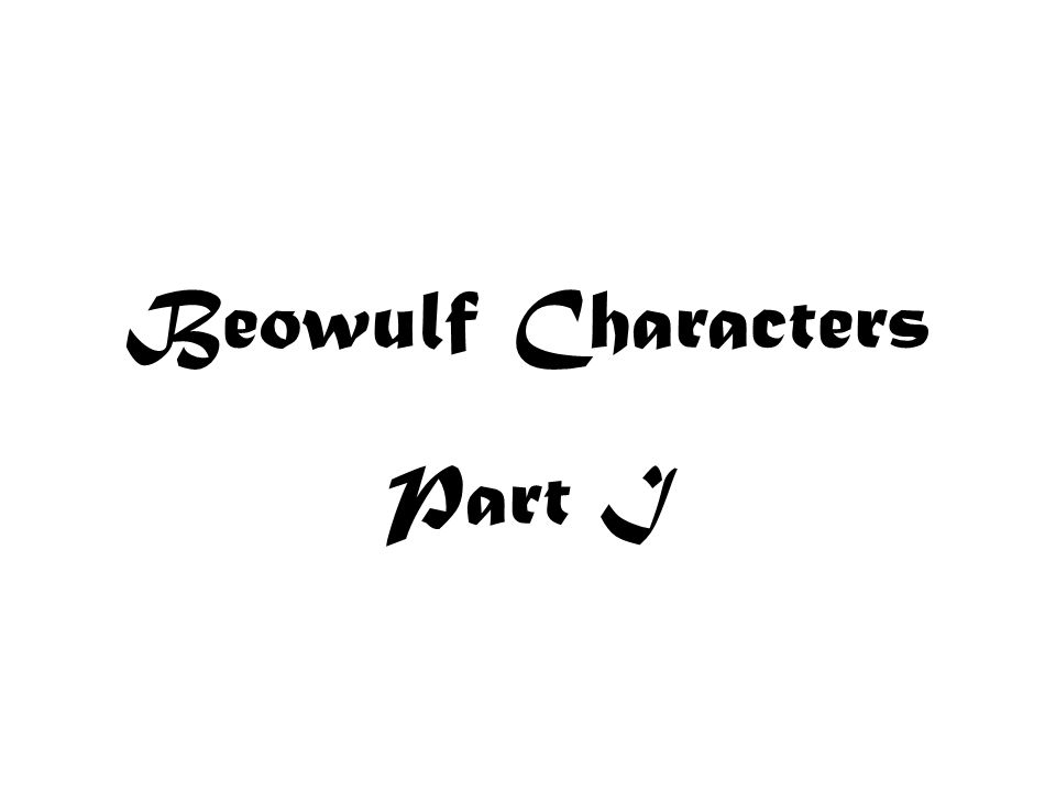 """a character analysis of scyld scefing in beowulf Beowulf was not commonly included in english literature courses until the middle part of the 20th century, after acclaimed author and linguistics professor jrr tolkien published an essay titled """"beowulf: the monsters and the critics"""" this essay posited that beowulf was a work of poetic literature, rather than merely an historic document."""