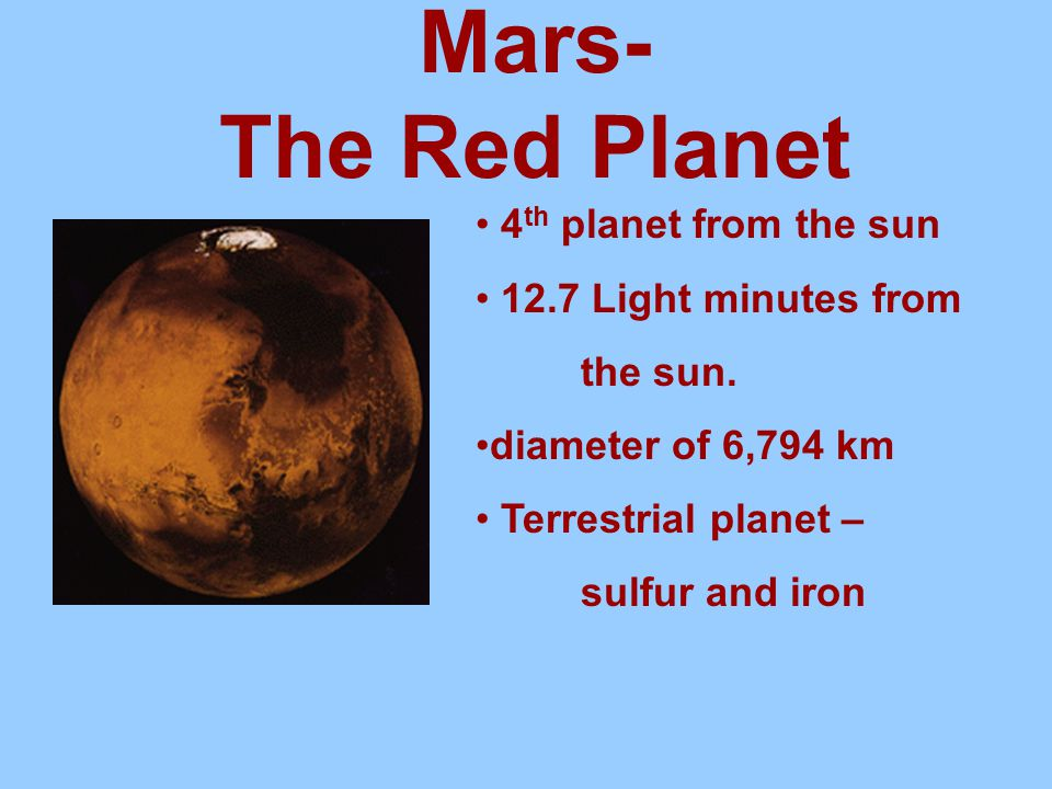 Mars- The Red Planet 4th planet from the sun 12.7 Light minutes from