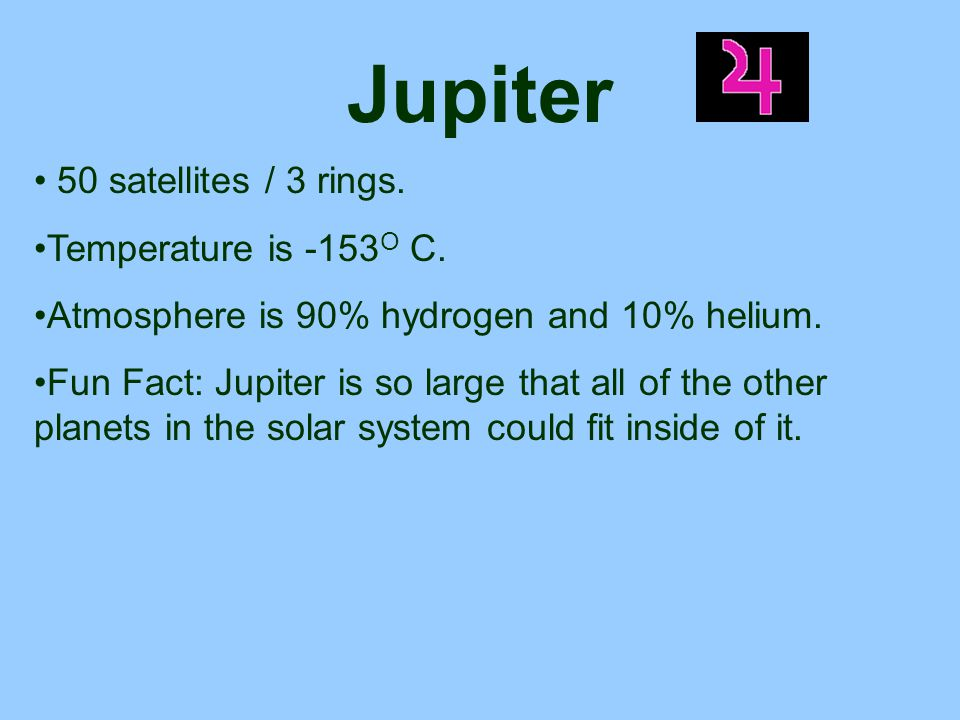 Jupiter 50 satellites / 3 rings. Temperature is -153O C.