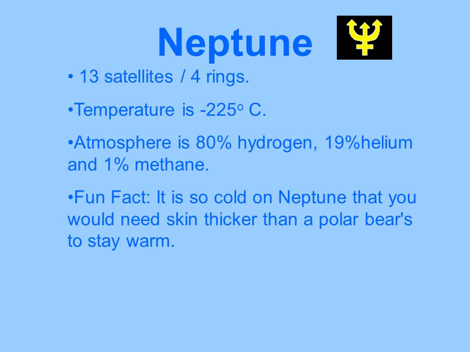 Neptune 13 satellites / 4 rings. Temperature is -225o C.