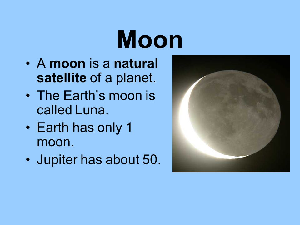 Moon A moon is a natural satellite of a planet.