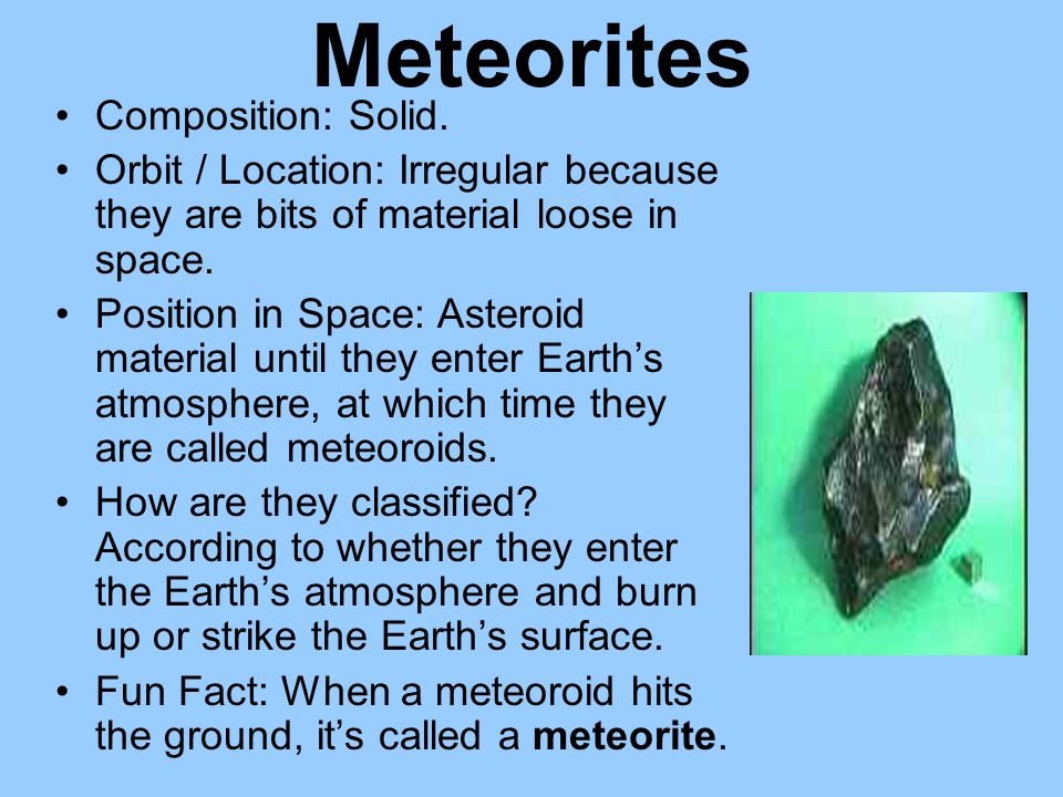 Meteorites Composition: Solid.