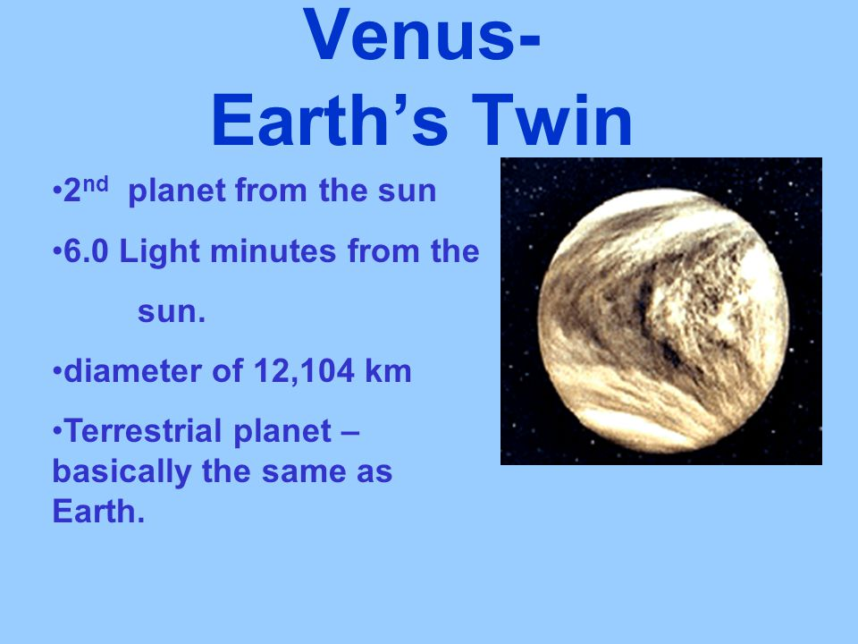 Venus- Earth's Twin 2nd planet from the sun 6.0 Light minutes from the