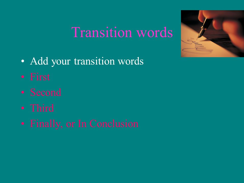 Transition words Add your transition words First Second Third