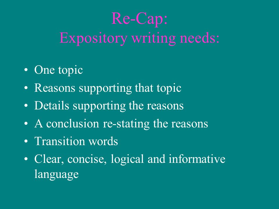 Re-Cap: Expository writing needs: