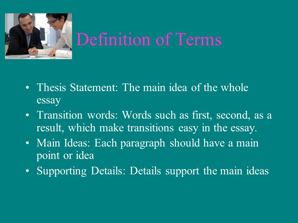 Definition of Terms Thesis Statement: The main idea of the whole essay