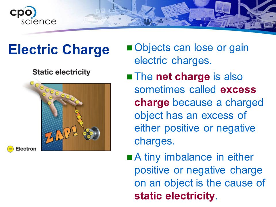 Electric Charge Objects can lose or gain electric charges.