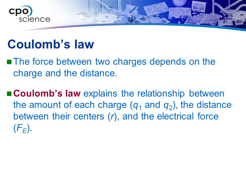 Coulomb's law The force between two charges depends on the charge and the distance.