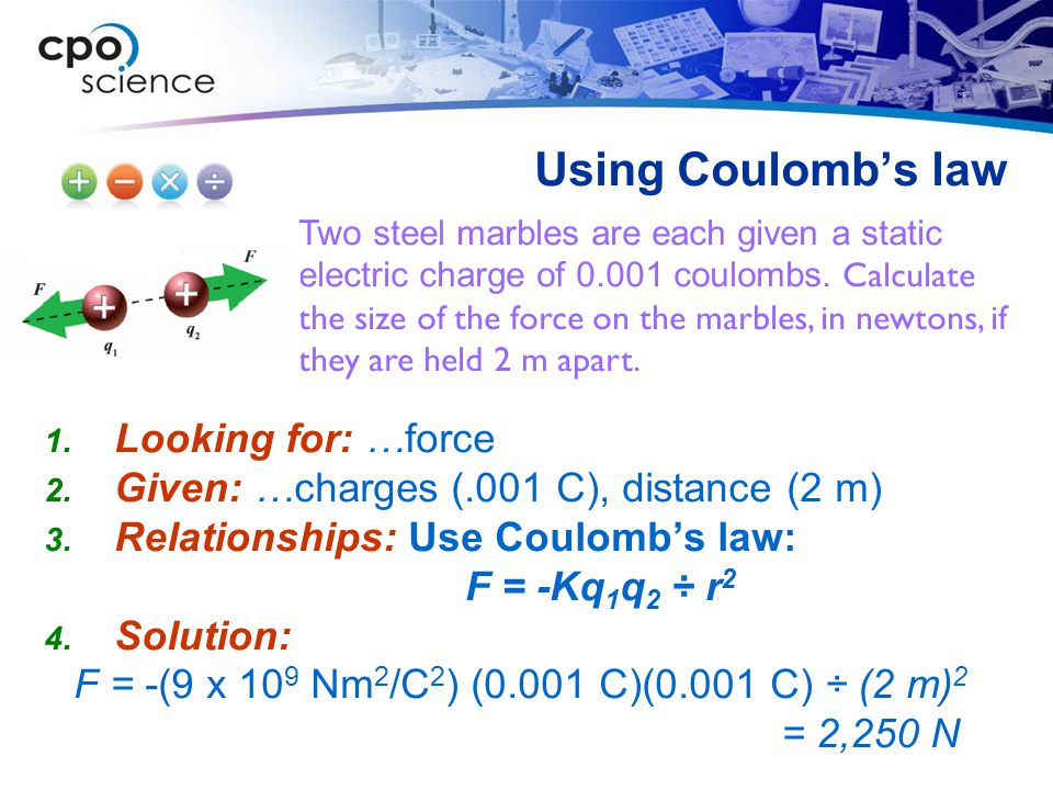 Using Coulomb's law Looking for: …force