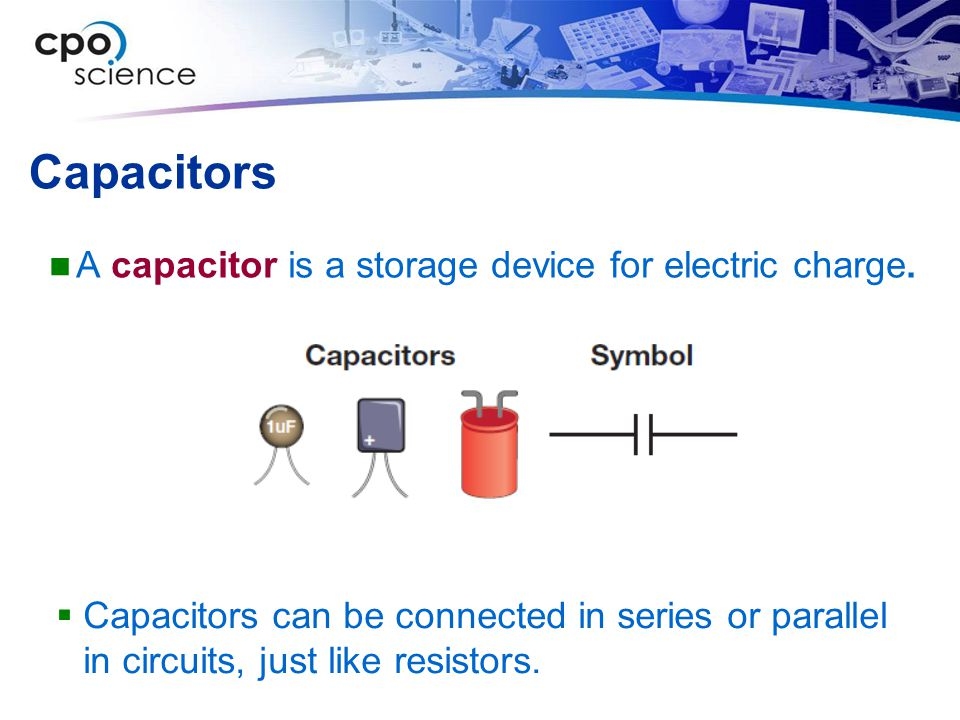 Capacitors A capacitor is a storage device for electric charge.