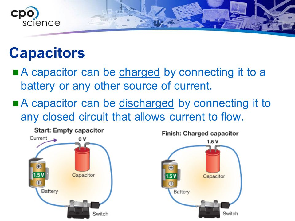 Capacitors A capacitor can be charged by connecting it to a battery or any other source of current.